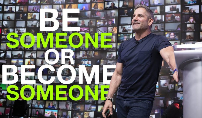 BE someone or BECOME someone – Grant Cardone