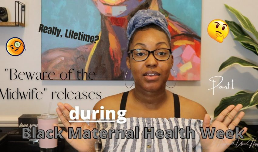 """Lifetime Releases Movie """"Beware of the Midwife"""" during Black Maternal Health Week? Thoughts & Review"""
